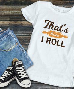 дамска тениска that how i roll it